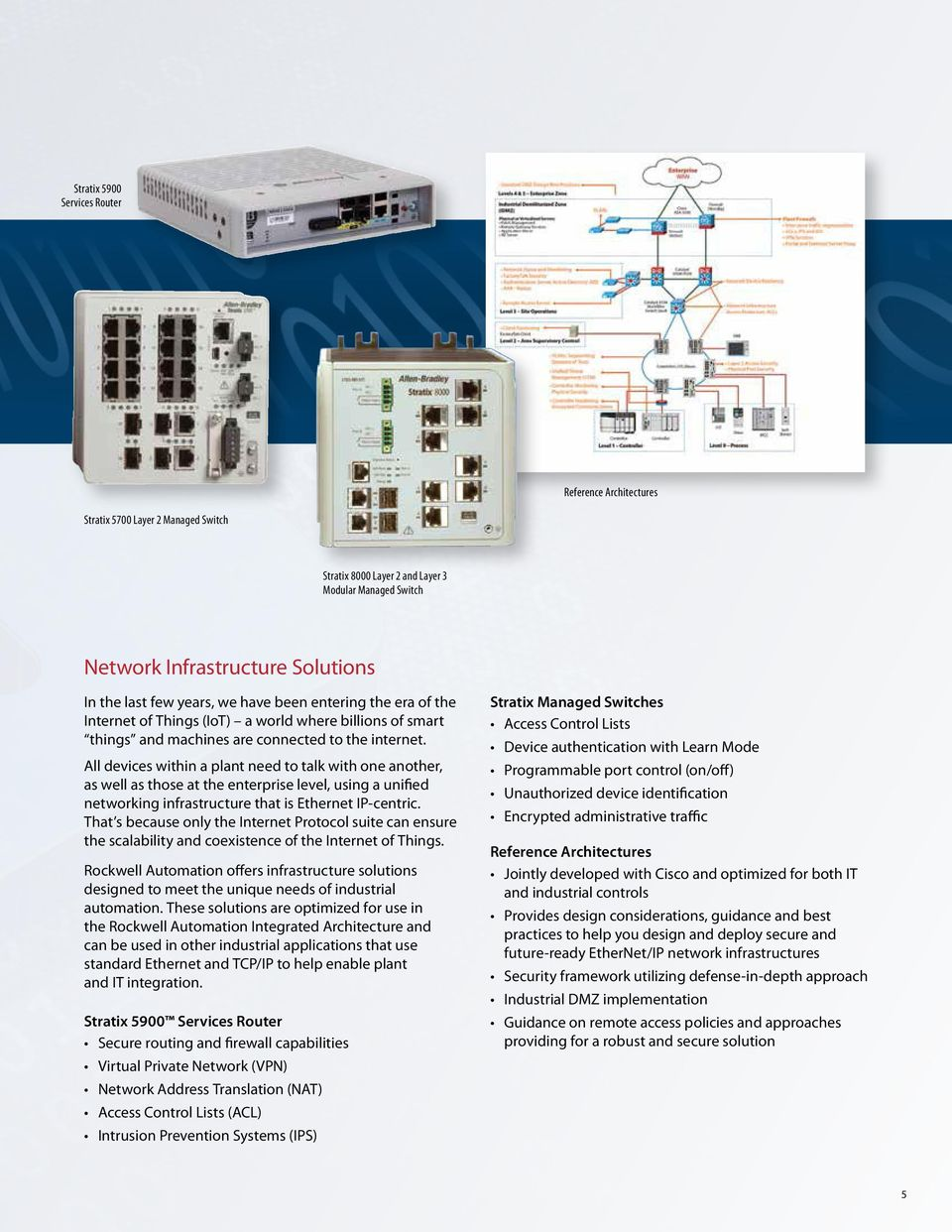 All devices within a plant need to talk with one another, as well as those at the enterprise level, using a unified networking infrastructure that is Ethernet IP-centric.