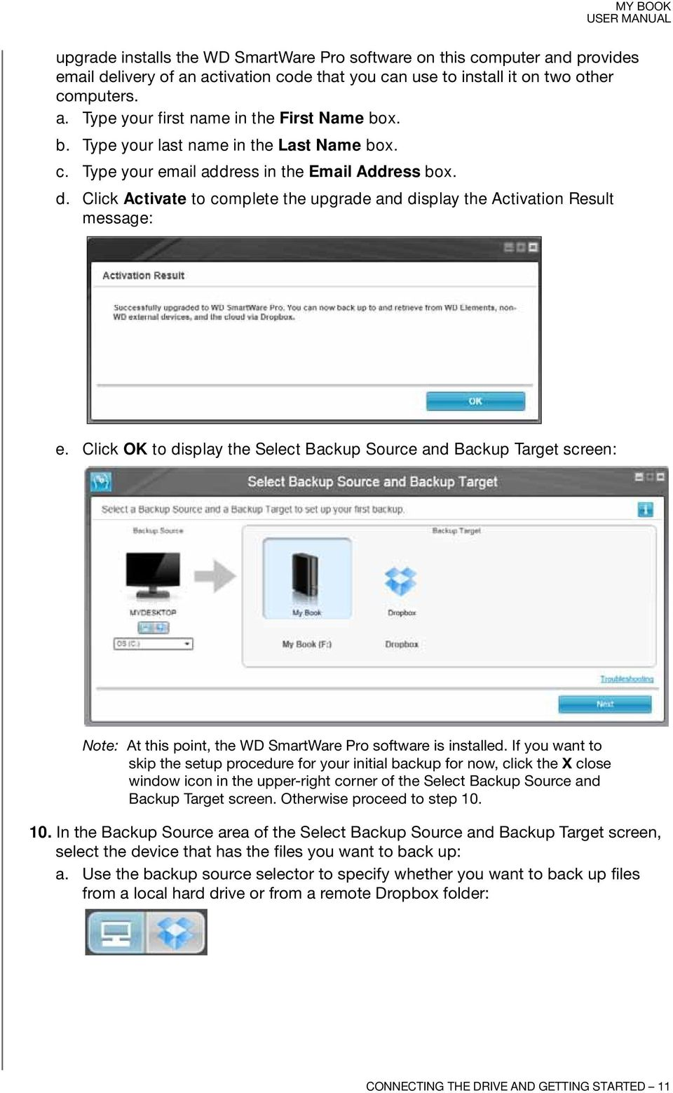 Click OK to display the Select Backup Source and Backup Target screen: Note: At this point, the WD SmartWare Pro software is installed.