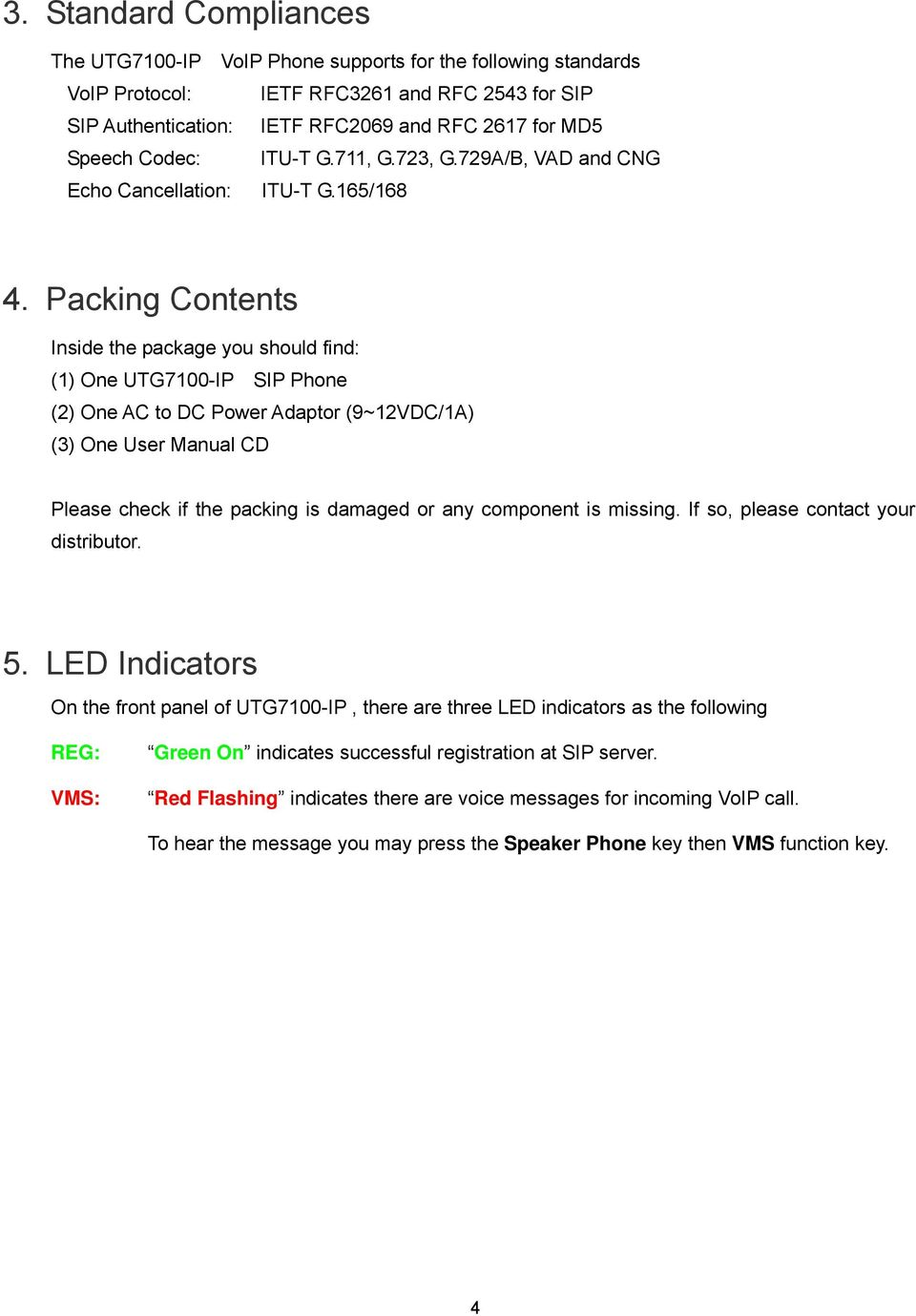 Packing Contents Inside the package you should find: (1) One UTG7100-IP SIP Phone (2) One AC to DC Power Adaptor (9~12VDC/1A) (3) One User Manual CD Please check if the packing is damaged or any