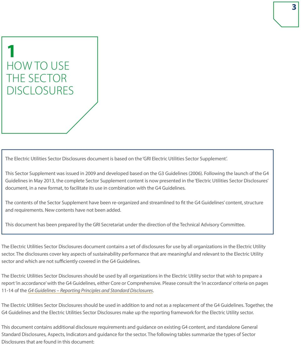 Following the launch of the G4 Guidelines in May 2013, the complete Sector Supplement content is now presented in the Electric Utilities Sector Disclosures document, in a new format, to facilitate