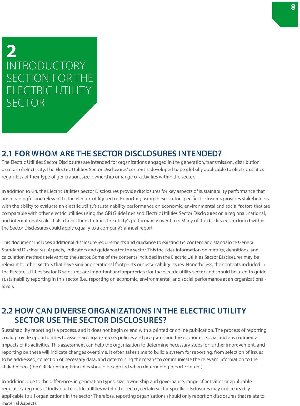 The Electric Utilities Sector Disclosures content is developed to be globally applicable to electric utilities regardless of their type of generation, size, ownership or range of activities within