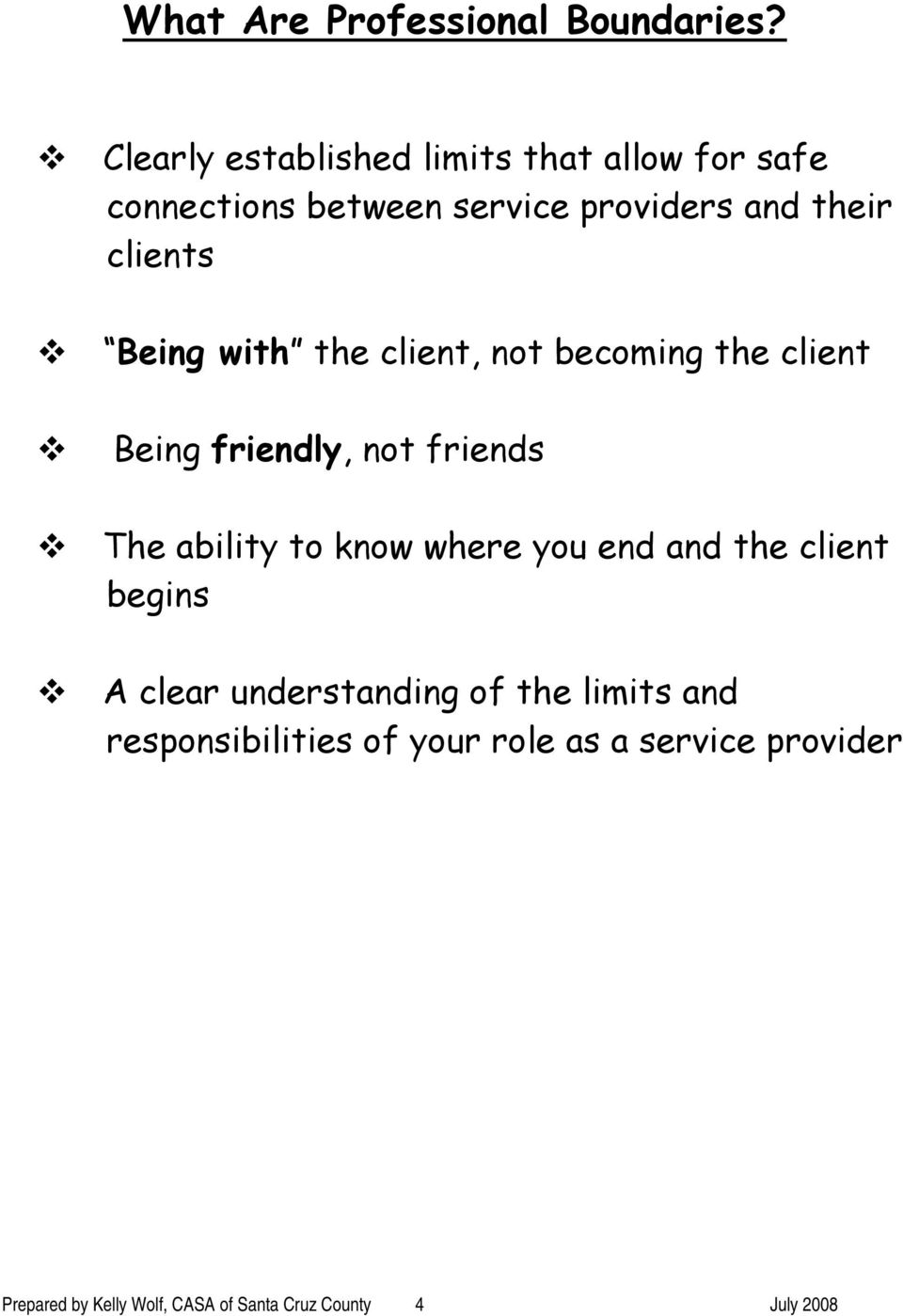 Being with the client, not becoming the client Being friendly, not friends The ability to know where you