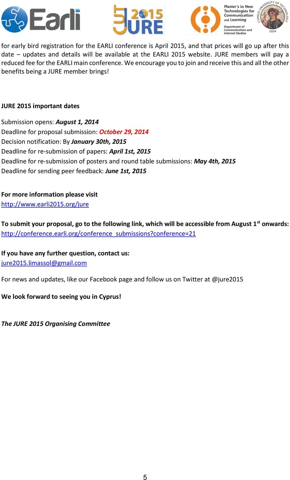 JURE 2015 important dates Submission opens: August 1, 2014 Deadline for proposal submission: October 29, 2014 Decision notification: By January 30th, 2015 Deadline for re-submission of papers: April