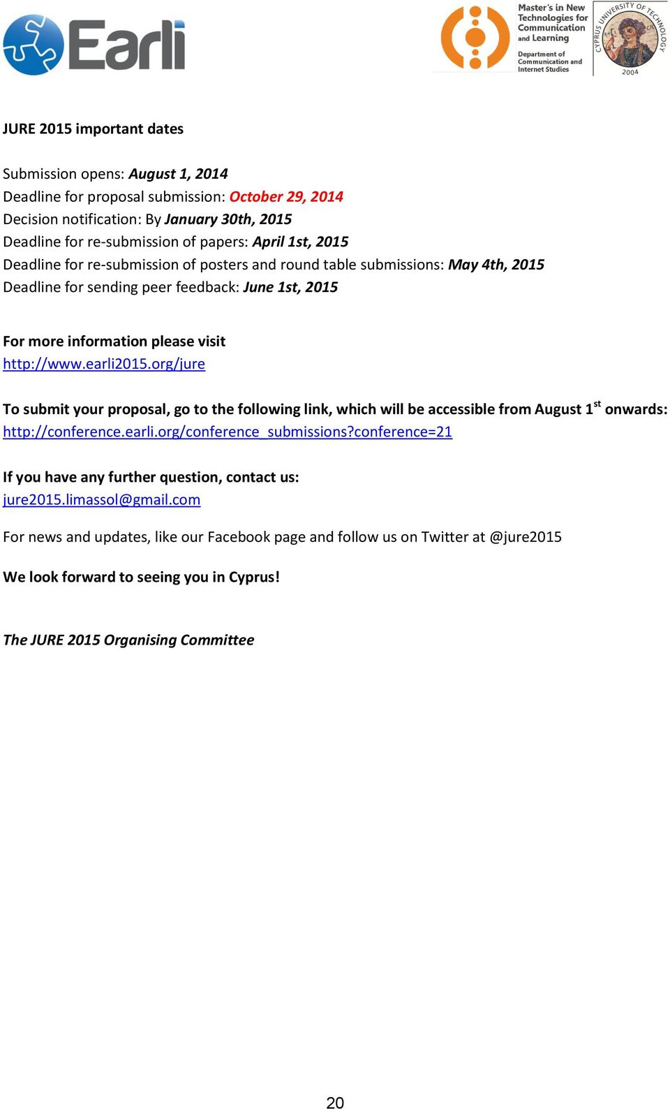 org/jure To submit your proposal, go to the following link, which will be accessible from August 1 st onwards: http://conference.earli.org/conference_submissions?