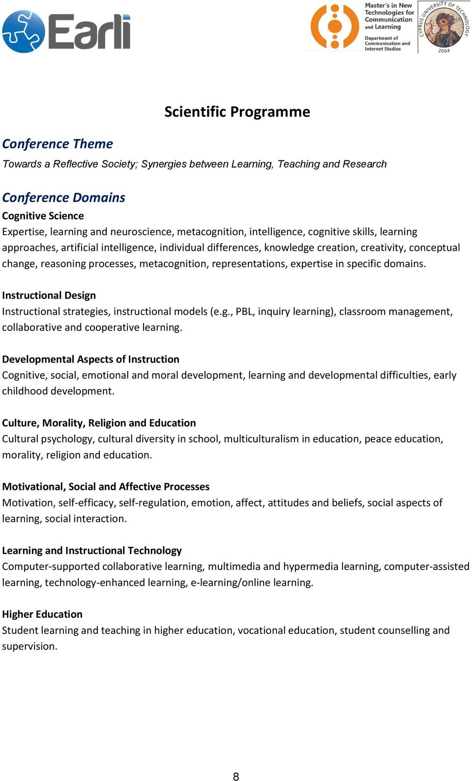 metacognition, representations, expertise in specific domains. Instructional Design Instructional strategies, instructional models (e.g., PBL, inquiry learning), classroom management, collaborative and cooperative learning.