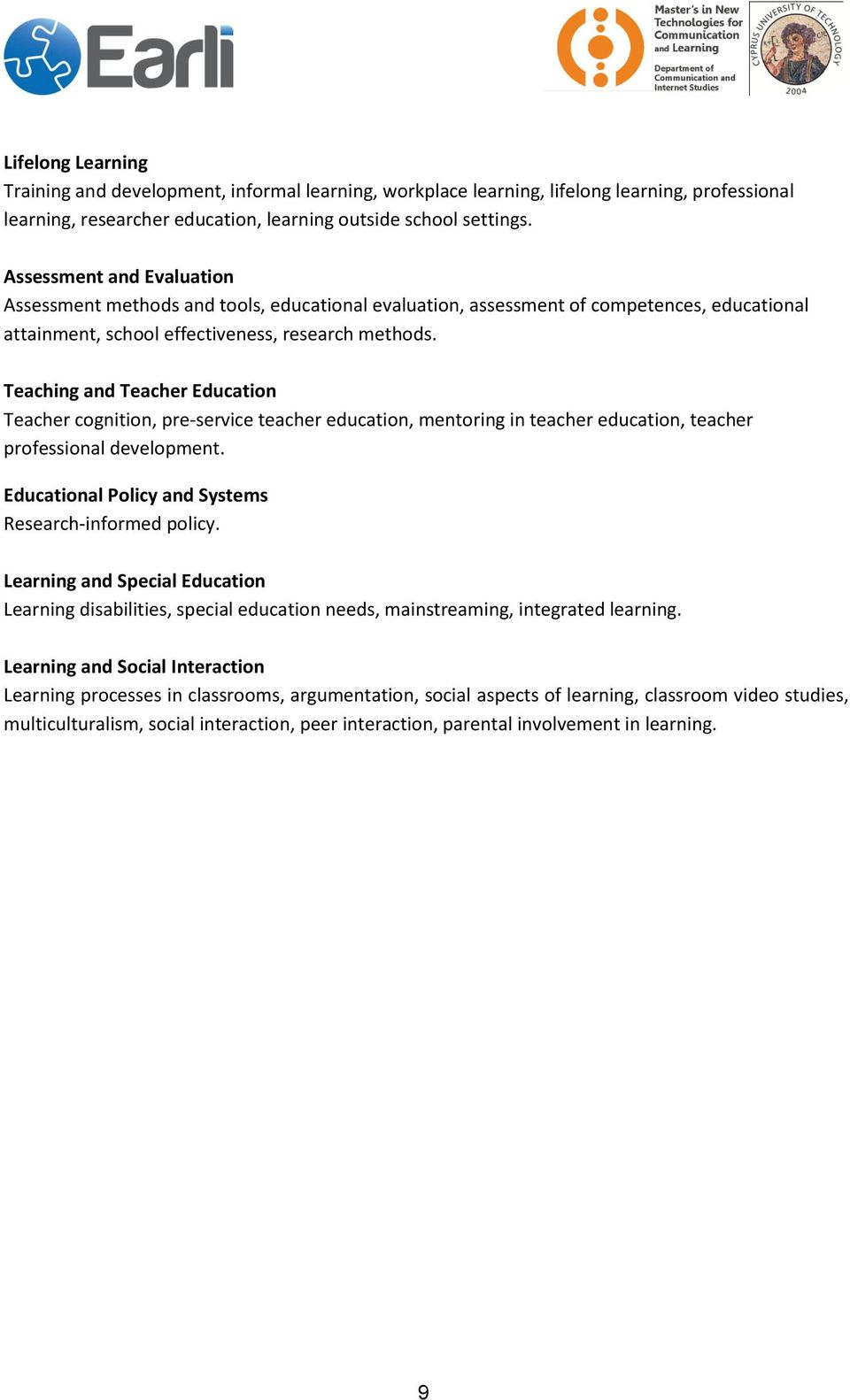 Teaching and Teacher Education Teacher cognition, pre-service teacher education, mentoring in teacher education, teacher professional development.