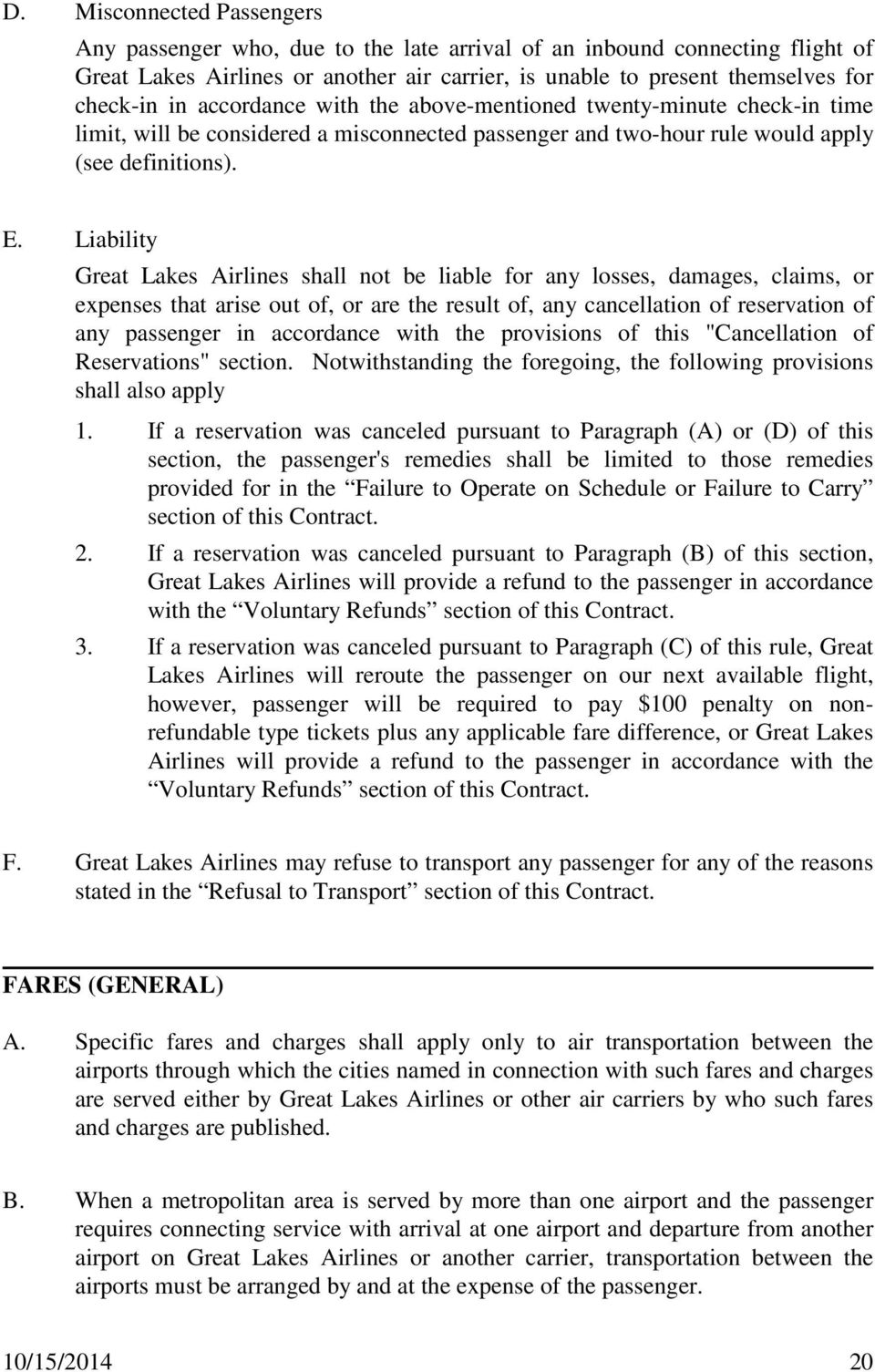 Liability Great Lakes Airlines shall not be liable for any losses, damages, claims, or expenses that arise out of, or are the result of, any cancellation of reservation of any passenger in accordance
