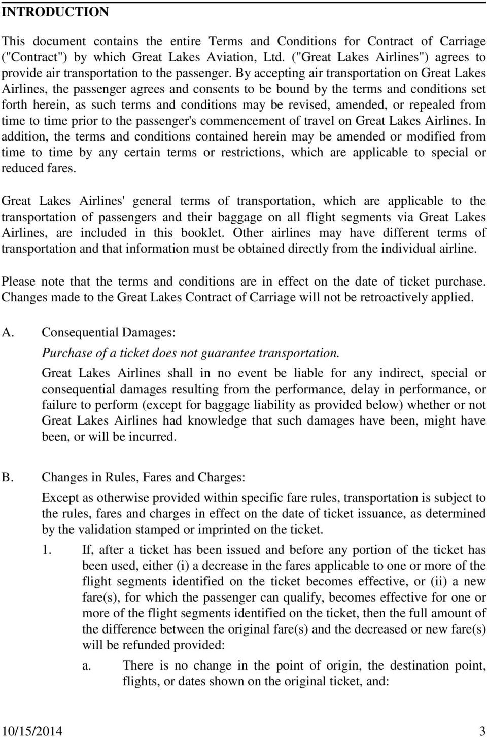 By accepting air transportation on Great Lakes Airlines, the passenger agrees and consents to be bound by the terms and conditions set forth herein, as such terms and conditions may be revised,