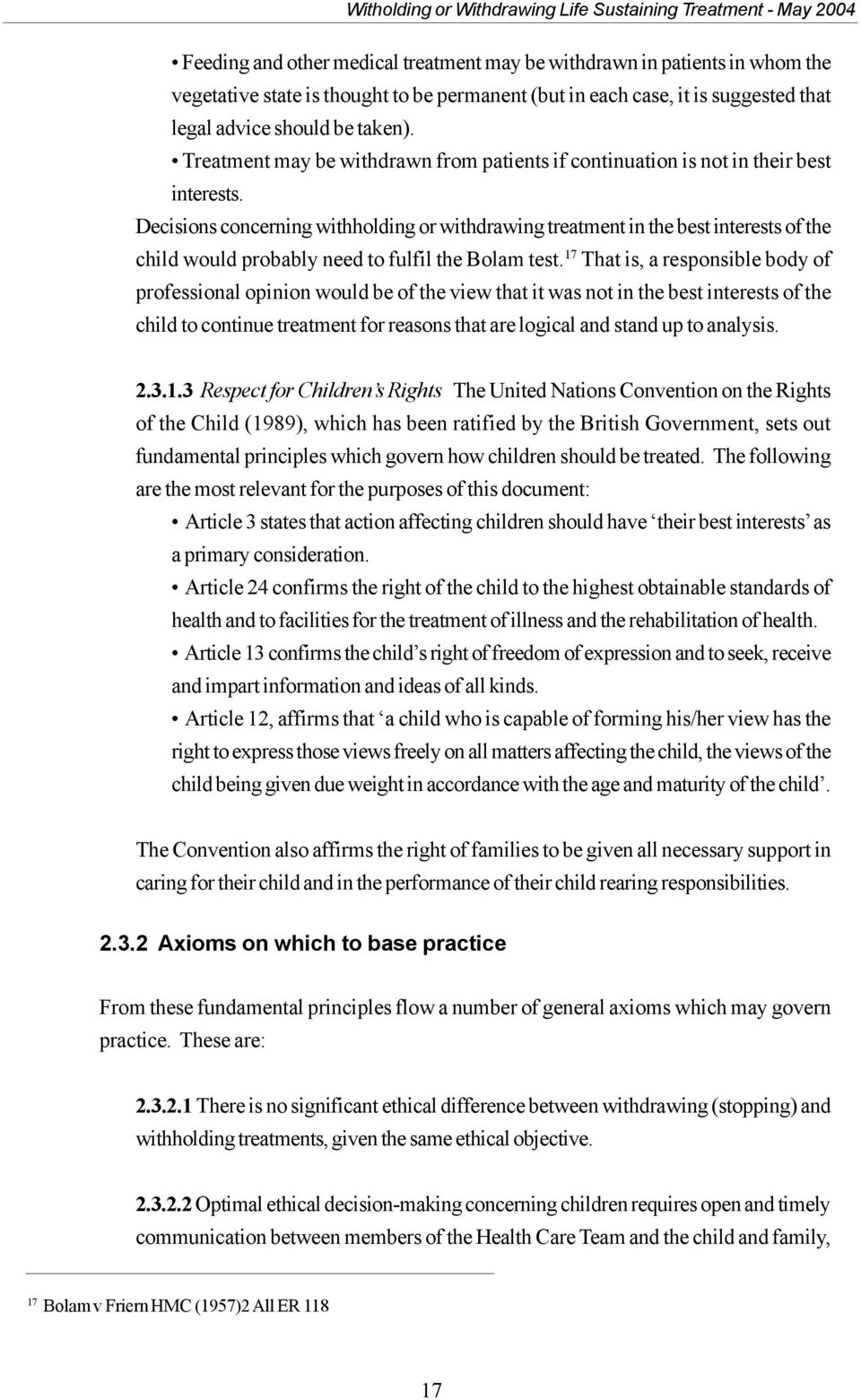 Decisions concerning withholding or withdrawing treatment in the best interests of the child would probably need to fulfil the Bolam test.
