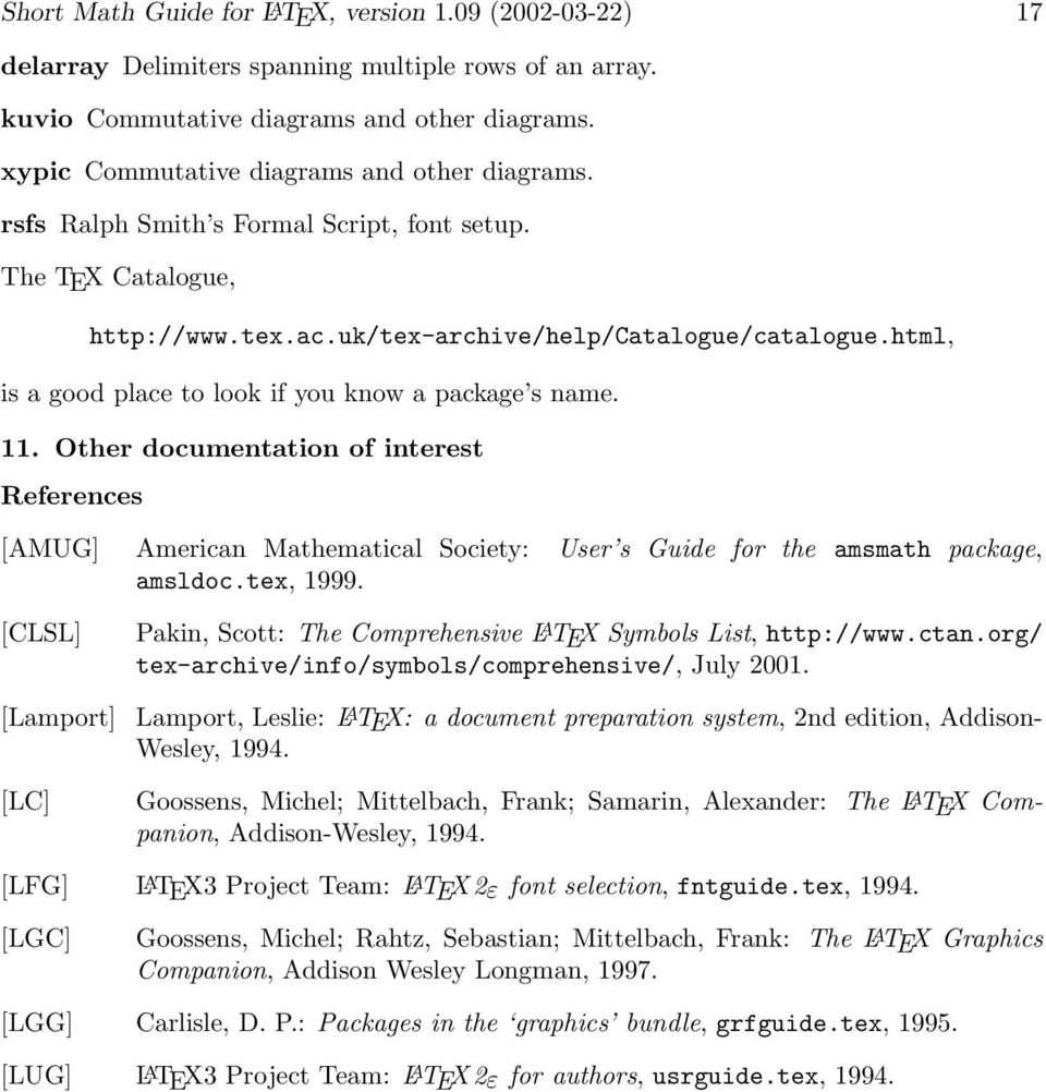 html, is a good place to look if you know a package s name. 11. Other documentation of interest References [AMUG] American Mathematical Society: User s Guide for the amsmath package, amsldoc.