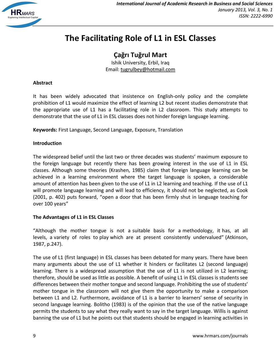 appropriate use of L1 has a facilitating role in L2 classroom. This study attempts to demonstrate that the use of L1 in ESL classes does not hinder foreign language learning.