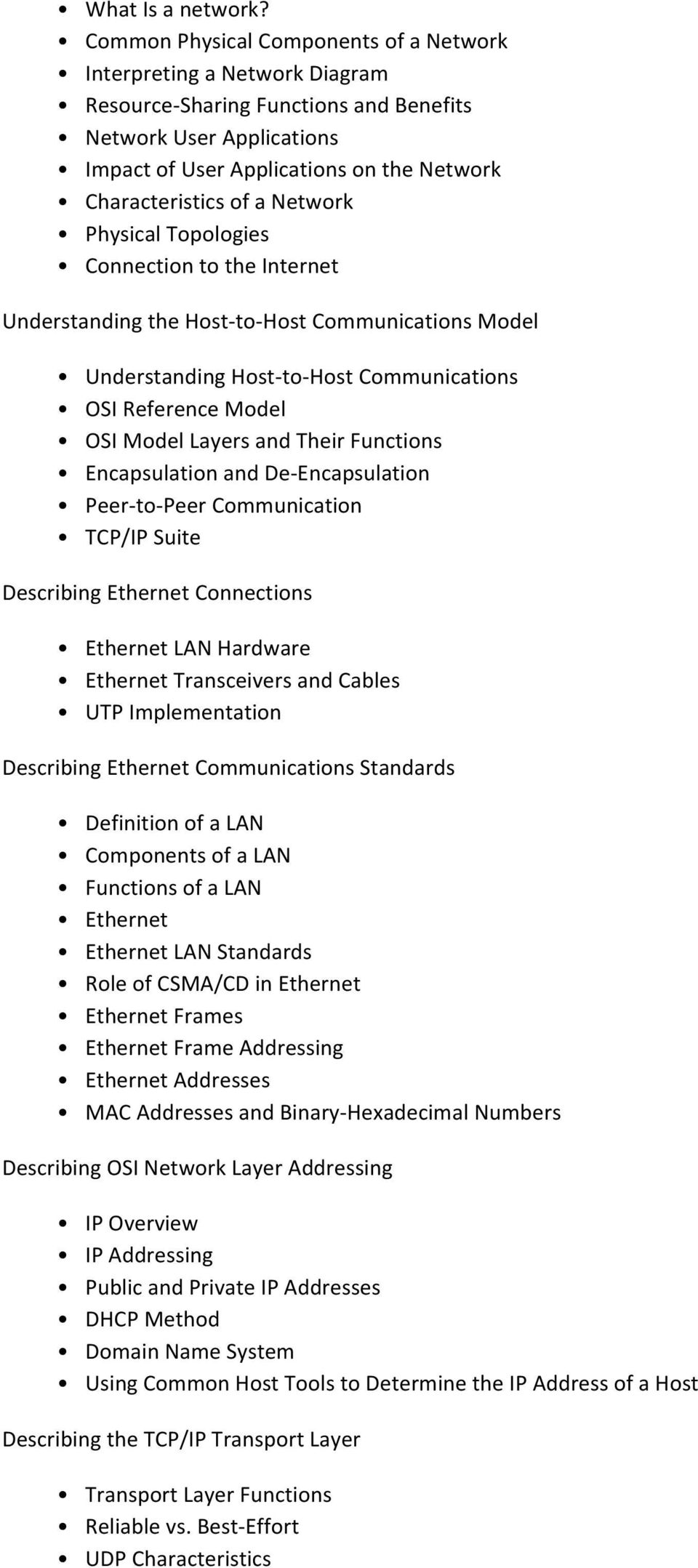 a Network Physical Topologies Connection to the Internet Understanding the Host-to-Host Communications Model Understanding Host-to-Host Communications OSI Reference Model OSI Model Layers and Their