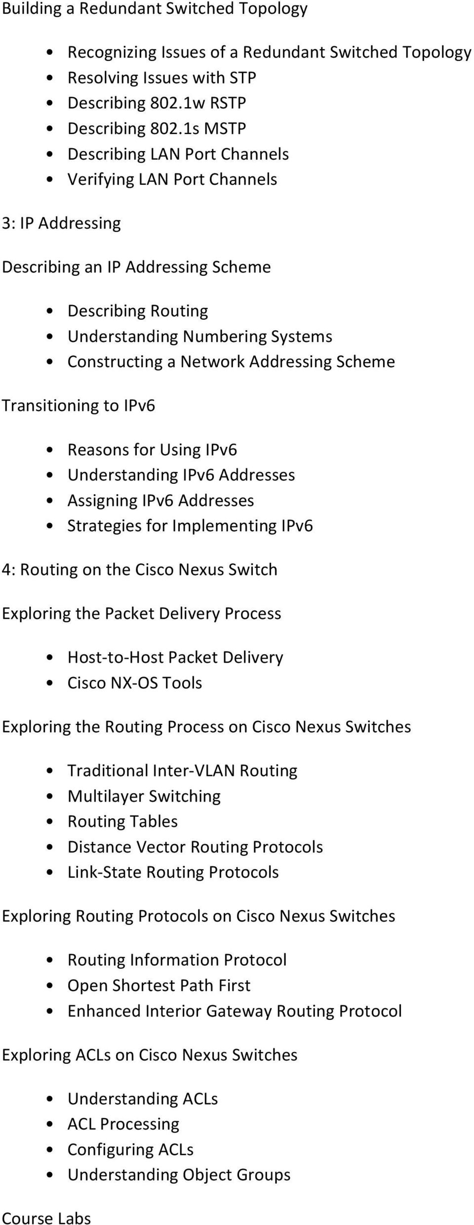 Addressing Scheme Transitioning to IPv6 Reasons for Using IPv6 Understanding IPv6 Addresses Assigning IPv6 Addresses Strategies for Implementing IPv6 4: Routing on the Cisco Nexus Switch Exploring
