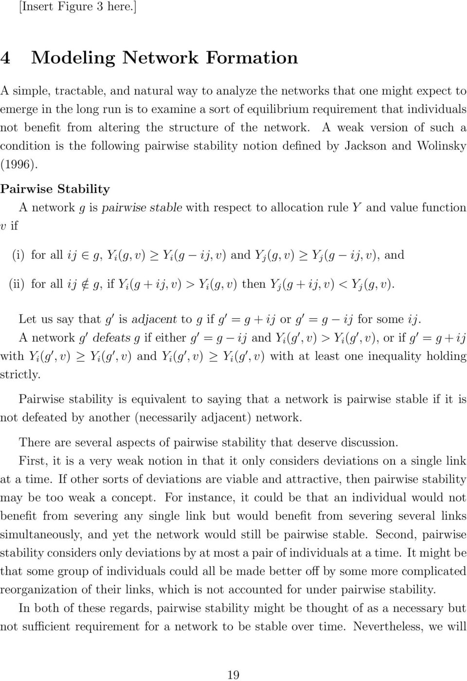 individuals not benefit from altering the structure of the network. A weak version of such a condition is the following pairwise stability notion defined by Jackson and Wolinsky (1996).