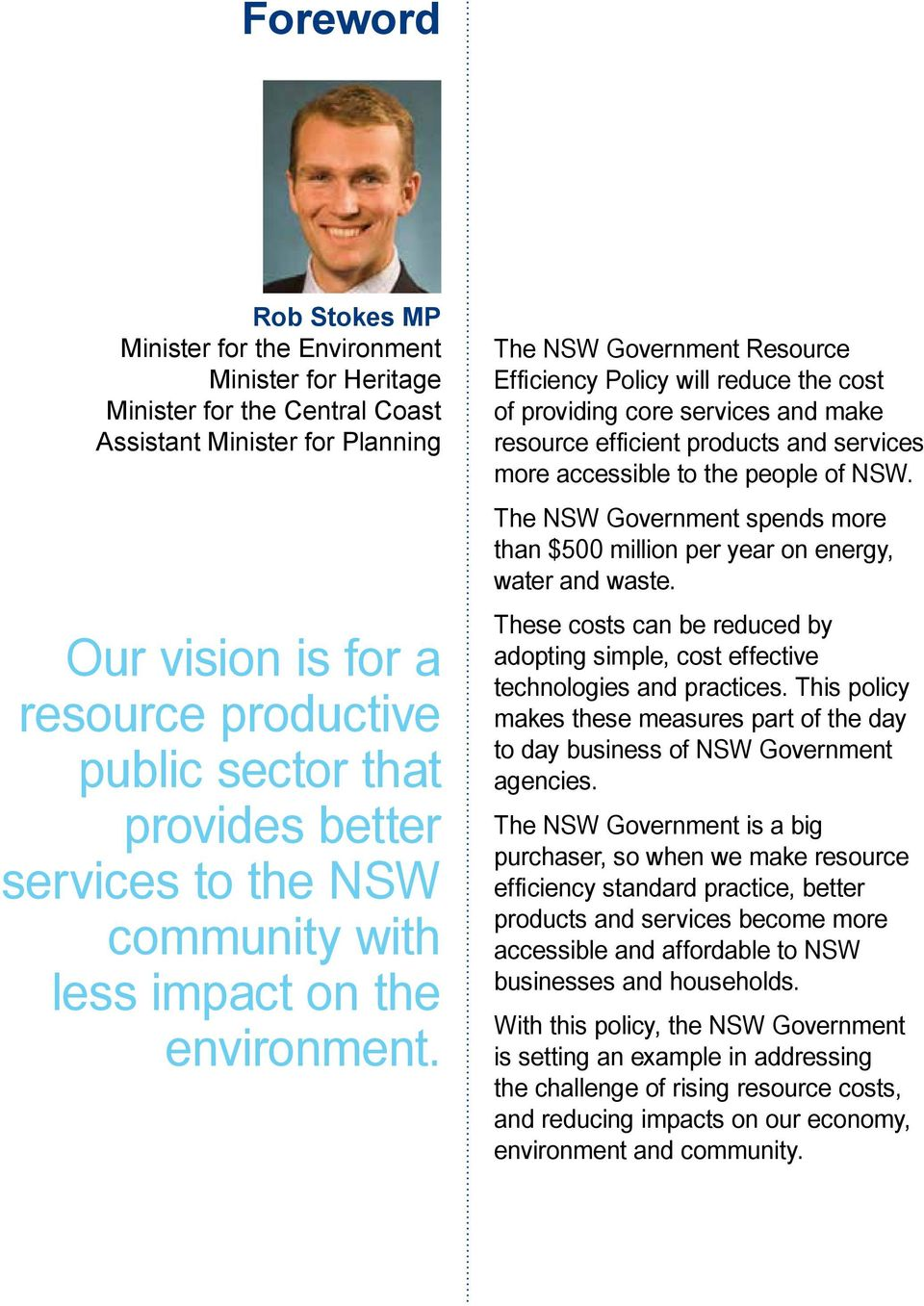 The NSW Government Resource Efficiency Policy will reduce the cost of providing core services and make resource efficient products and services more accessible to the people of NSW.