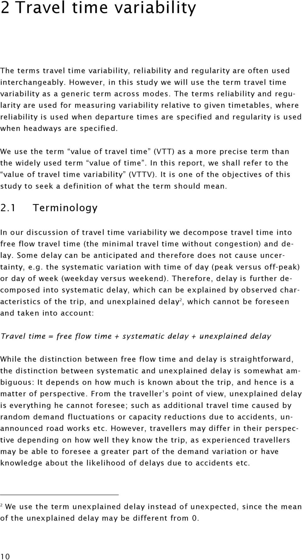 The terms reliability and regularity are used for measuring variability relative to given timetables, where reliability is used when departure times are specified and regularity is used when headways