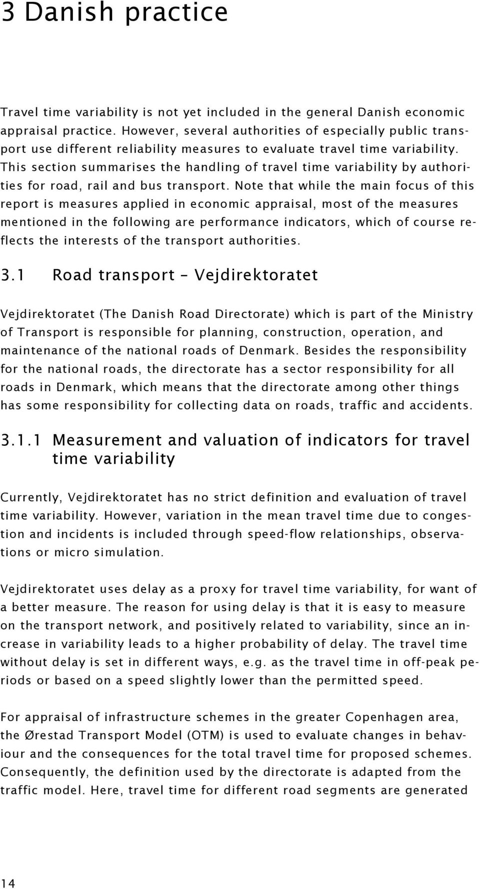 This section summarises the handling of travel time variability by authorities for road, rail and bus transport.