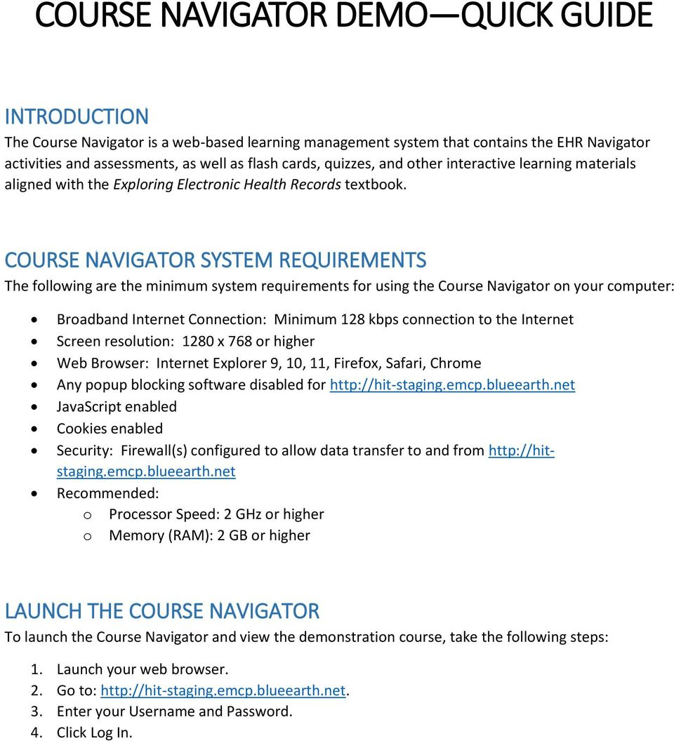 COURSE NAVIGATOR SYSTEM REQUIREMENTS The following are the minimum system requirements for using the Course Navigator on your computer: Broadband Internet Connection: Minimum 128 kbps connection to