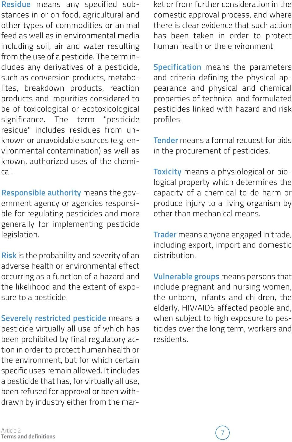 The term includes any derivatives of a pesticide, such as conversion products, metabolites, breakdown products, reaction products and impurities considered to be of toxicological or ecotoxicological
