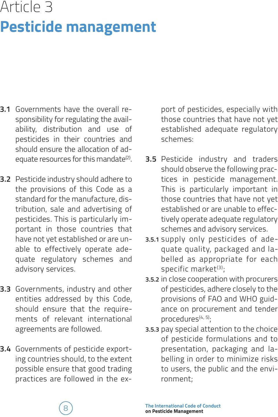 mandate (2). 3.2 Pesticide industry should adhere to the provisions of this Code as a standard for the manufacture, distribution, sale and advertising of pesticides.