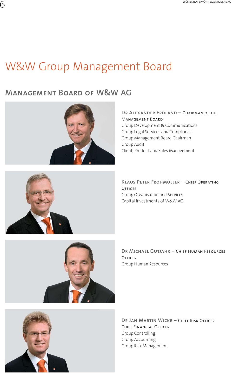 KLAUS PETER FROHMÜLLER CHIEF OPERATING OFFICER Group Organisation and Services Capital investments of W&W AG DR MICHAEL GUTJAHR CHIEF HUMAN