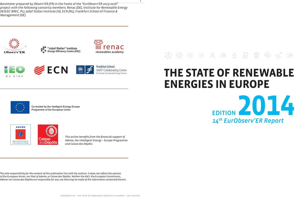 1 Co-funded by the Intelligent Energy Europe Programme of the European Union the STATE OF RENEWABLE ENERGIES IN EUROPE Edition 2014 14 th EurObserv ER Report This action benefits from the financial