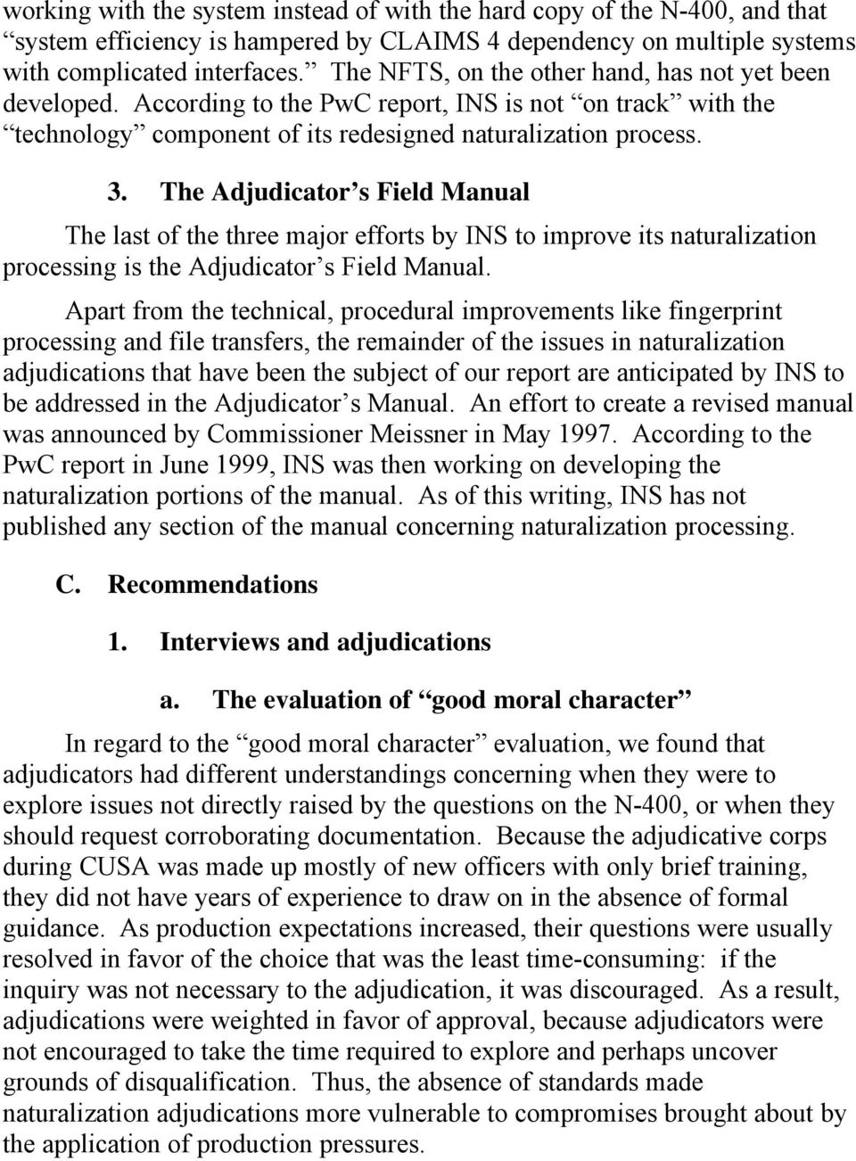 The Adjudicator s Field Manual The last of the three major efforts by INS to improve its naturalization processing is the Adjudicator s Field Manual.