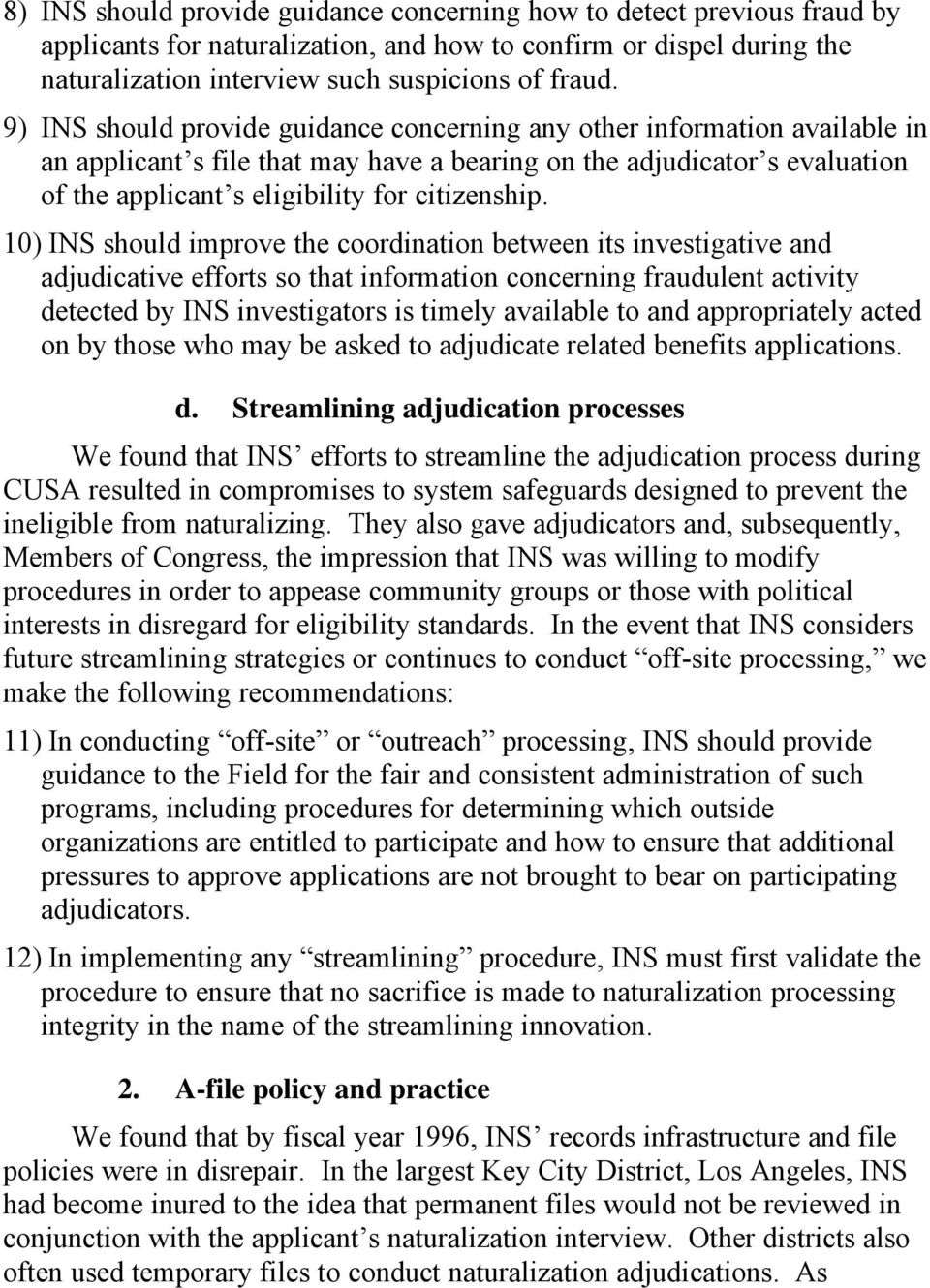 10) INS should improve the coordination between its investigative and adjudicative efforts so that information concerning fraudulent activity detected by INS investigators is timely available to and
