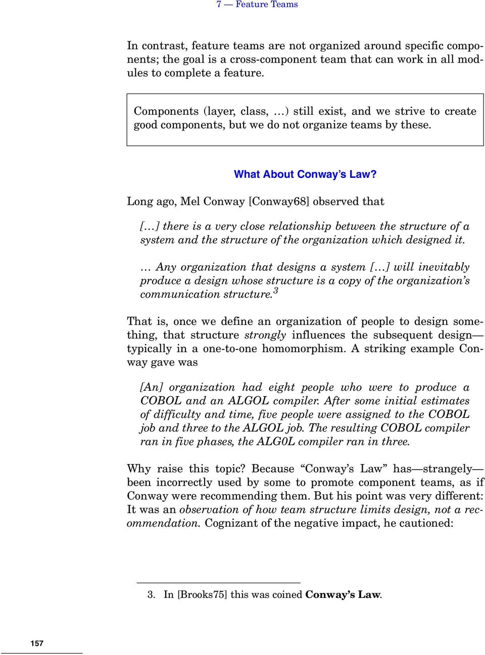 Long ago, Mel Conway [Conway68] observed that [ ] there is a very close relationship between the structure of a system and the structure of the organization which designed it.