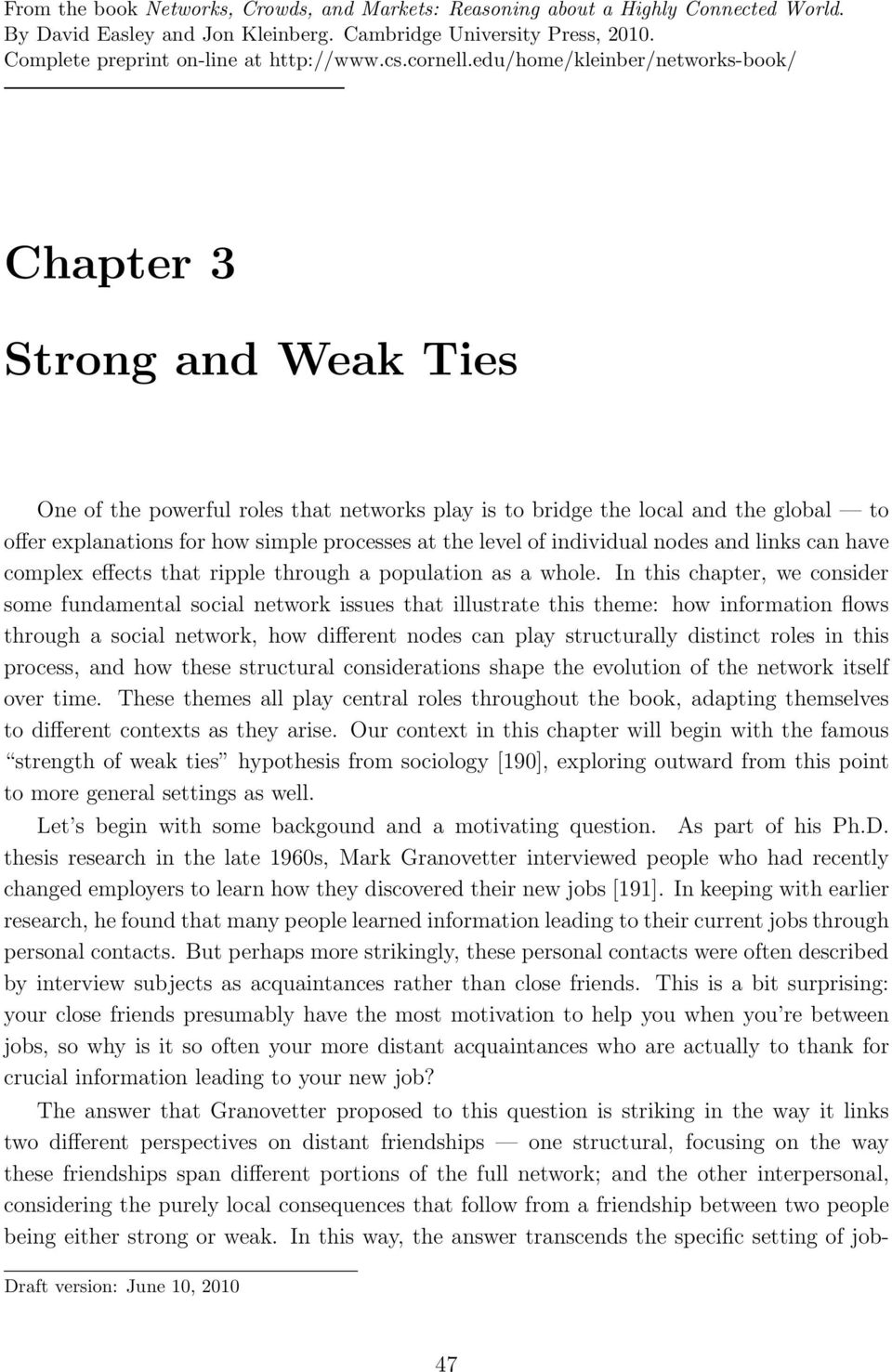 edu/home/kleinber/networks-book/ Chapter 3 trong and eak Ties One of the powerful roles that networks play is to bridge the local and the global to offer explanations for how simple processes at the