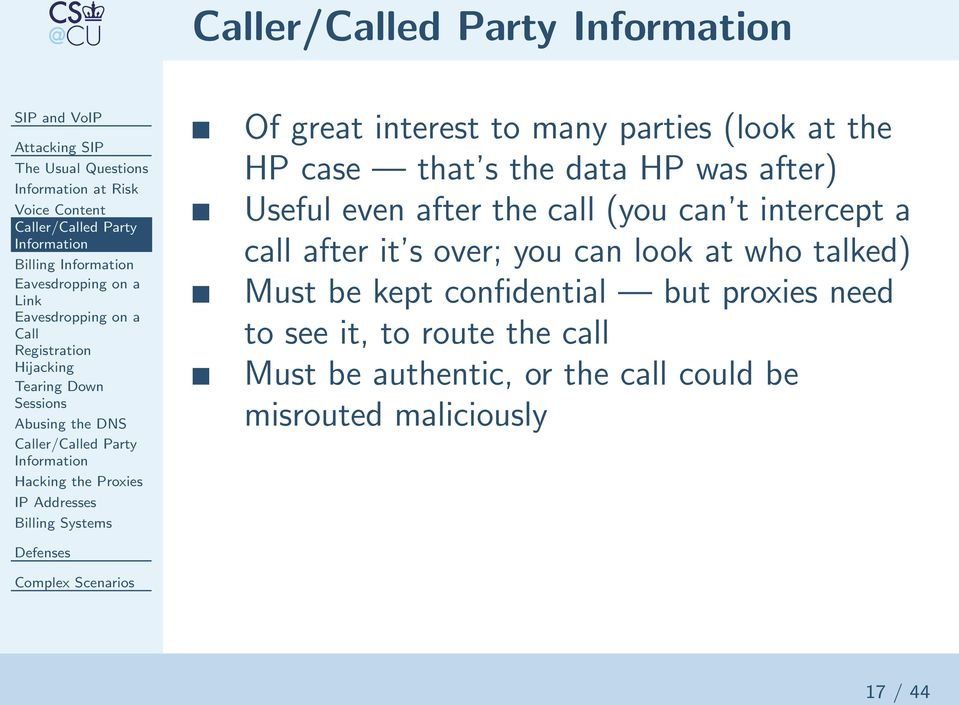 was after) Useful even after the call (you can t intercept a call after it s over; you can look at who talked) Must be kept