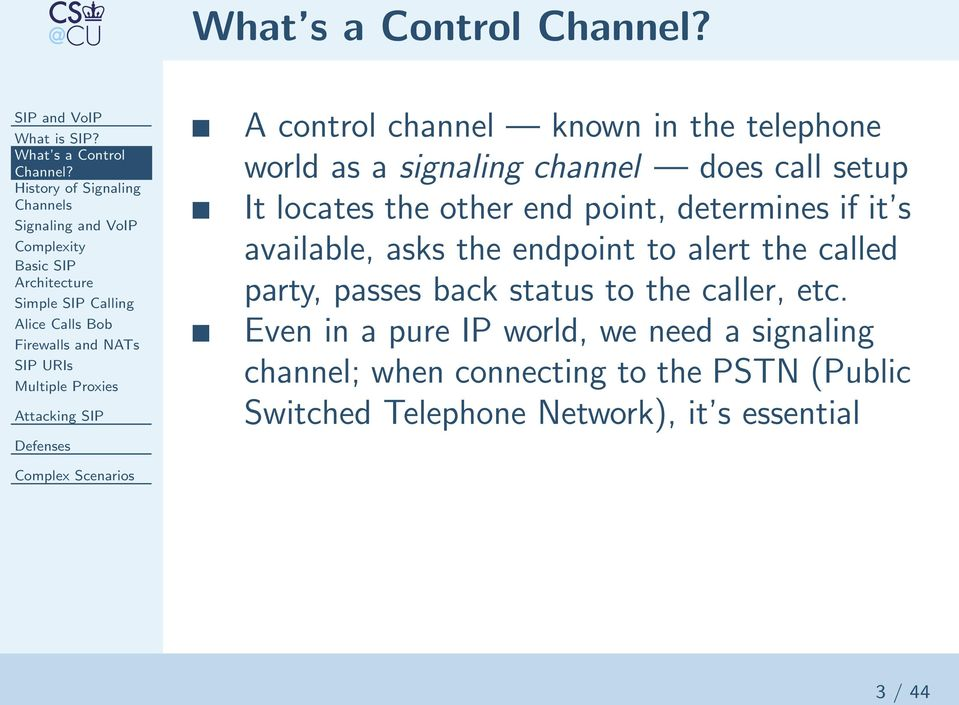Multiple Proxies A control channel known in the telephone world as a signaling channel does call setup It locates the other end point, determines if