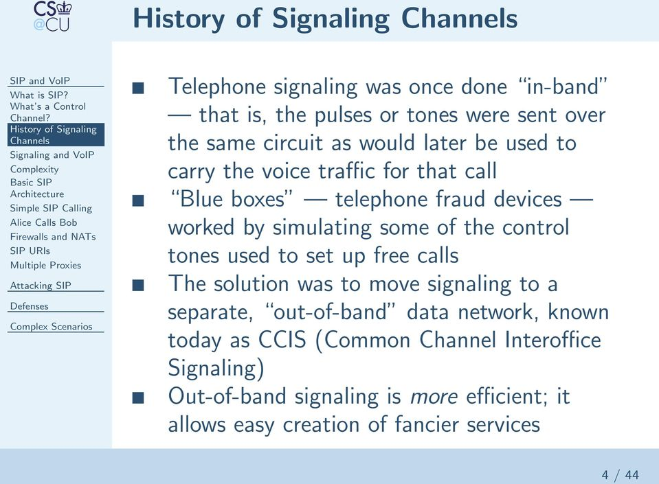 was once done in-band that is, the pulses or tones were sent over the same circuit as would later be used to carry the voice traffic for that call Blue boxes telephone fraud devices