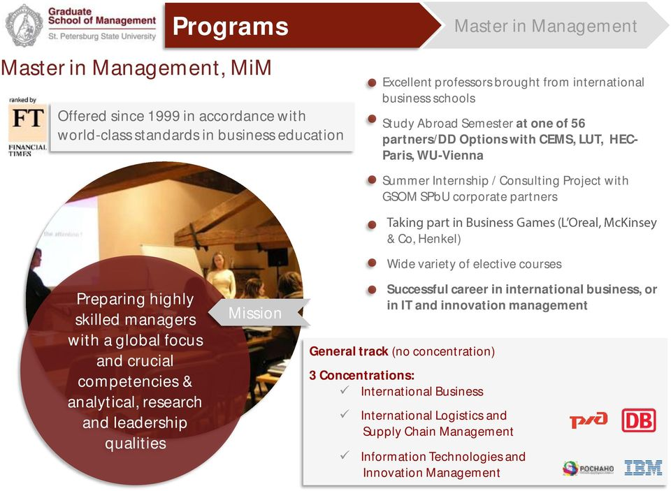 managers with a global focus and crucial competencies & analytical, research and leadership qualities Mission & Co, Henkel) Wide variety of elective courses Successful career in international
