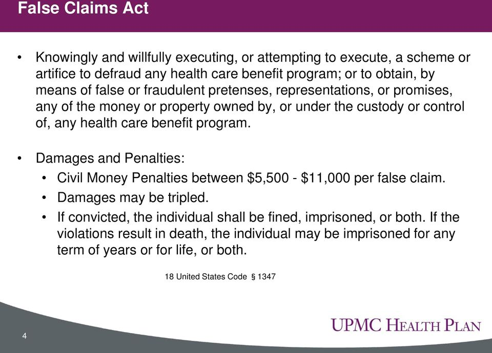 benefit program. Damages and Penalties: Civil Money Penalties between $5,500 - $11,000 per false claim. Damages may be tripled.