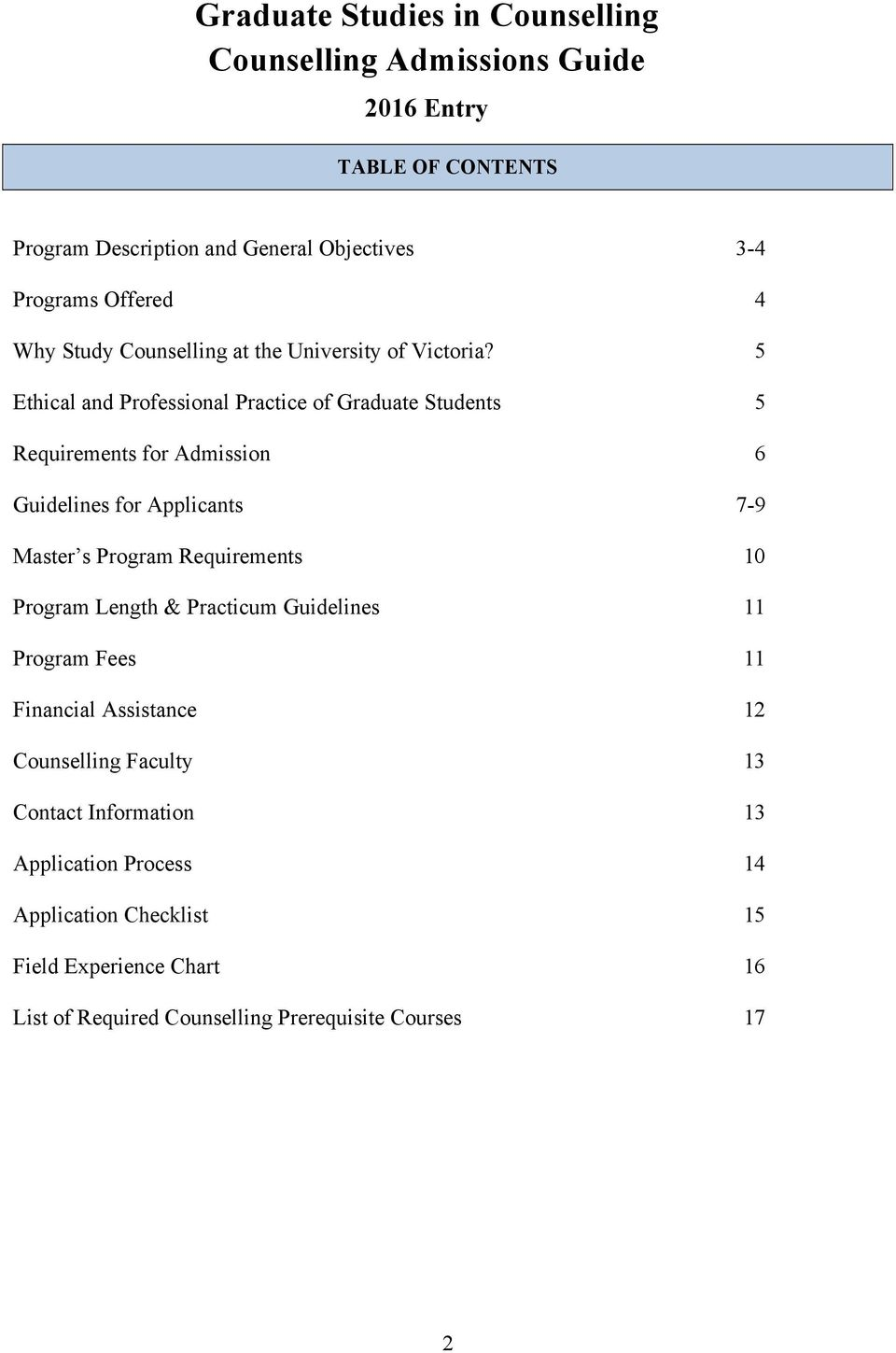 5 Ethical and Professional Practice of Graduate Students 5 Requirements for Admission 6 Guidelines for Applicants 7-9 Master s Program Requirements 10