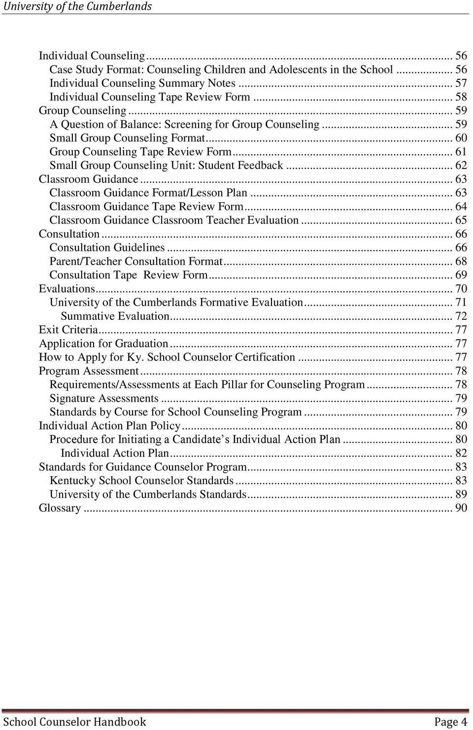 .. 61 Small Group Counseling Unit: Student Feedback... 62 Classroom Guidance... 63 Classroom Guidance Format/Lesson Plan... 63 Classroom Guidance Tape Review Form.