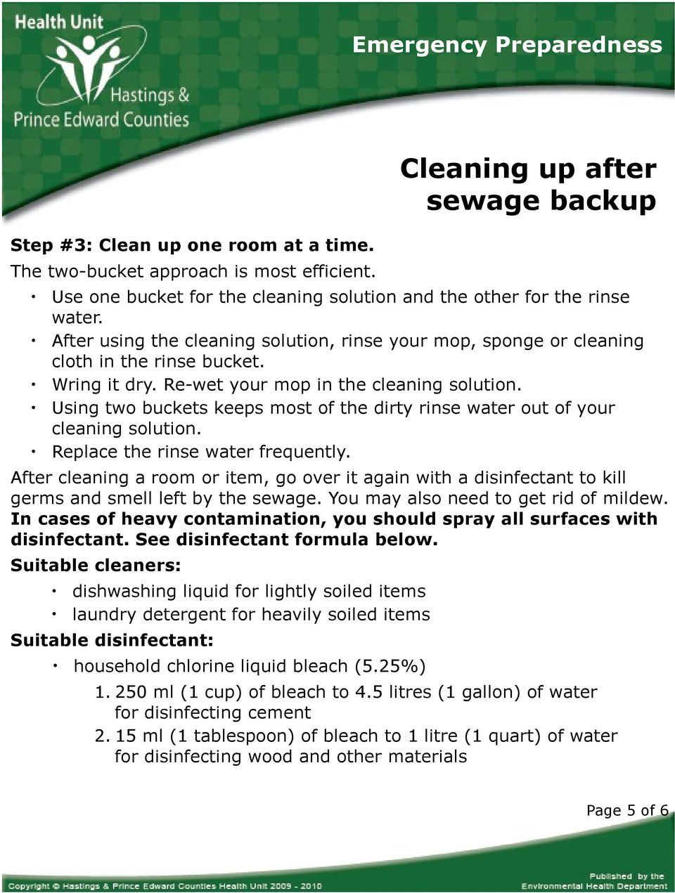 Using two buckets keeps most of the dirty rinse water out of your cleaning solution. Replace the rinse water frequently.