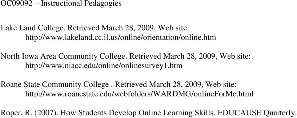 edu/online/onlinesurvey1.htm Roane State Community College. Retrieved March 28, 2009, Web site: http://www.