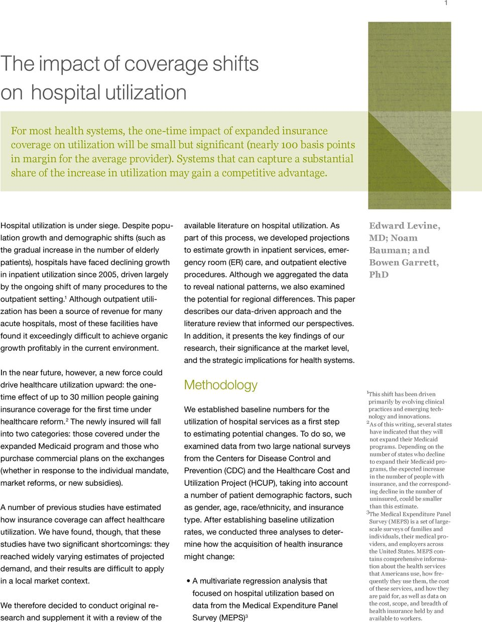 Despite population growth and demographic shifts (such as the gradual increase in the number of elderly patients), hospitals have faced declining growth in inpatient utilization since 2005, driven