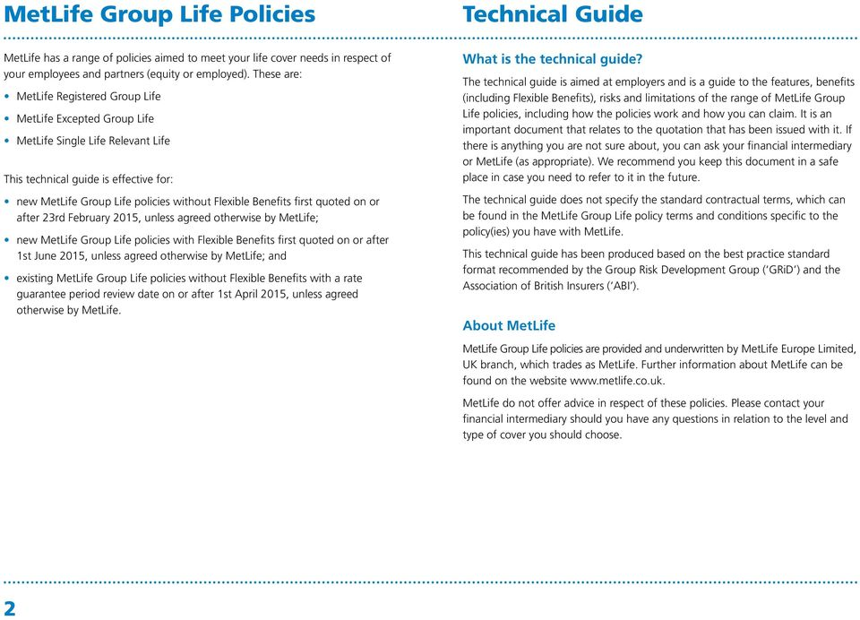 first quoted on or after 23rd February 2015, unless agreed otherwise by MetLife; new MetLife Group Life policies with Flexible Benefits first quoted on or after 1st June 2015, unless agreed otherwise