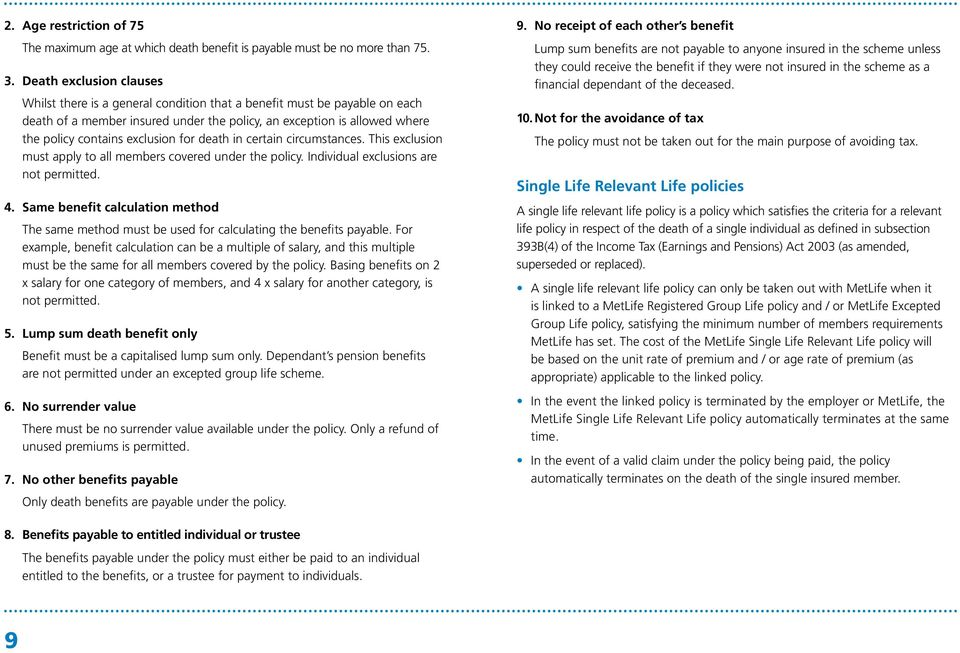 exclusion for death in certain circumstances. This exclusion must apply to all members covered under the policy. Individual exclusions are not permitted. 4.