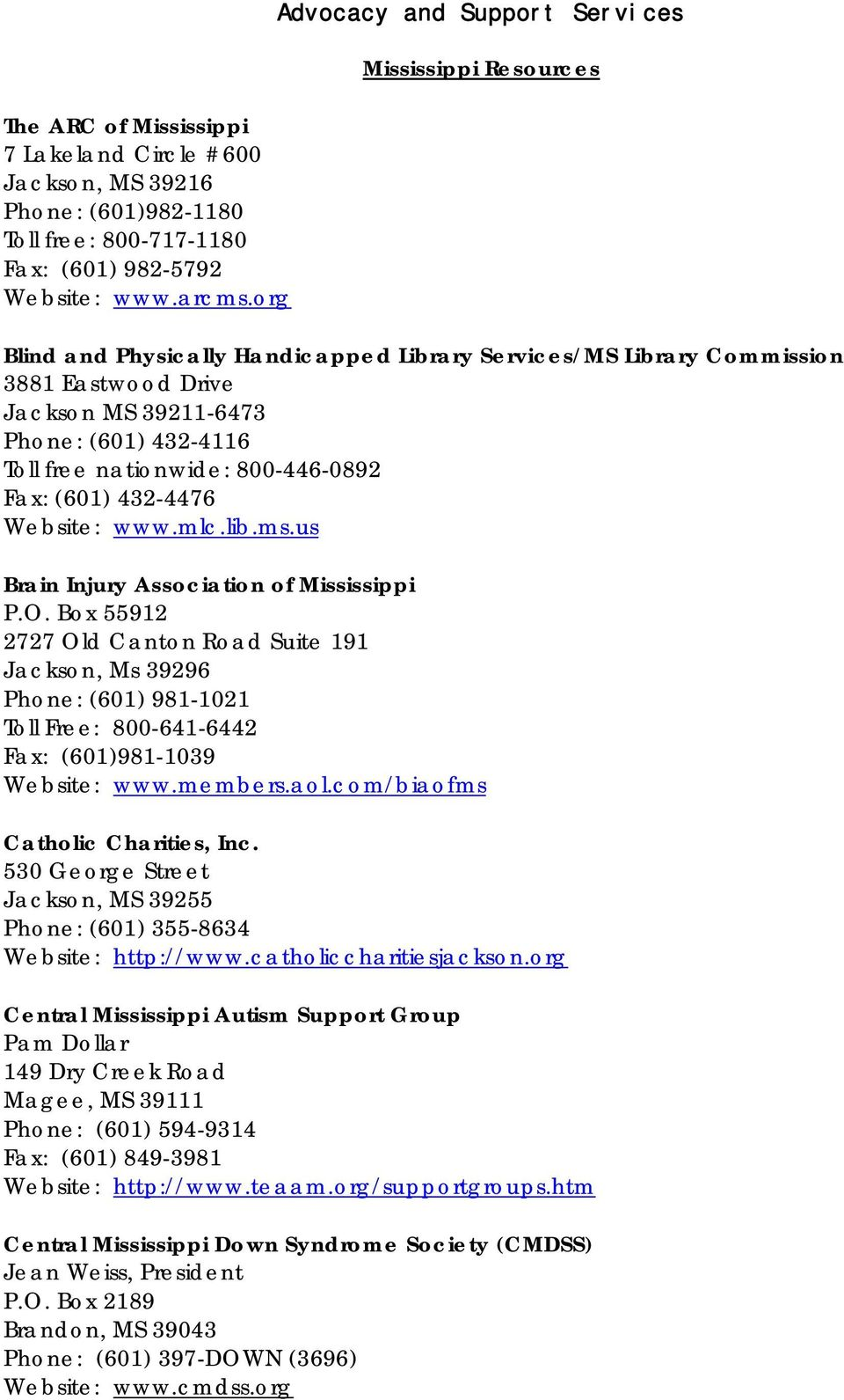 free nationwide: 800-446-0892 Fax: (601) 432-4476 Website: www.mlc.lib.ms.us Brain Injury Association of Mississippi P.O.