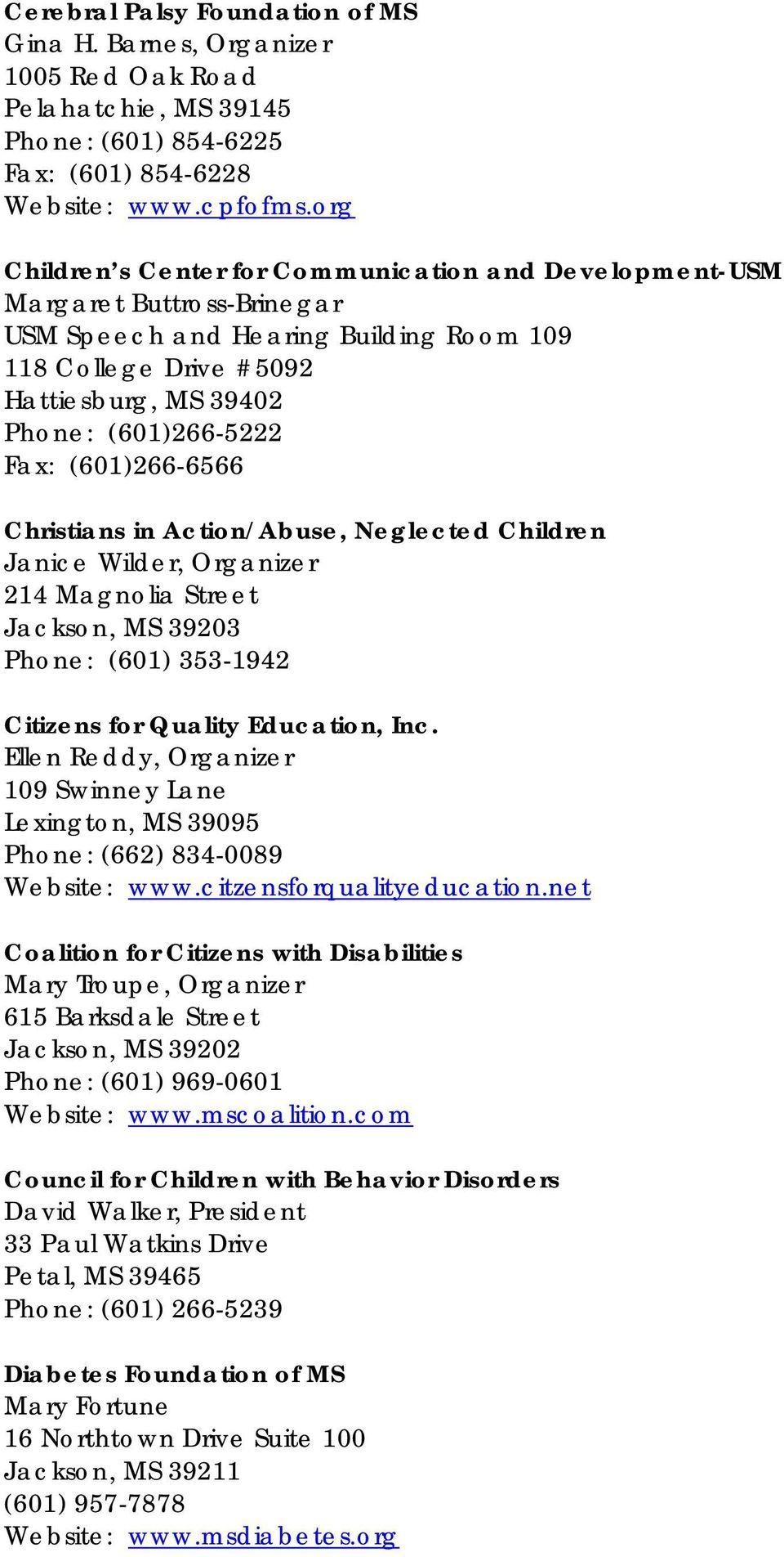 (601)266-6566 Christians in Action/Abuse, Neglected Children Janice Wilder, Organizer 214 Magnolia Street Jackson, MS 39203 Phone: (601) 353-1942 Citizens for Quality Education, Inc.