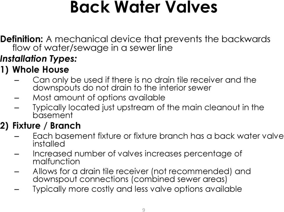 cleanout in the basement 2) Fixture / Branch Each basement fixture or fixture branch has a back water valve installed Increased number of valves increases percentage