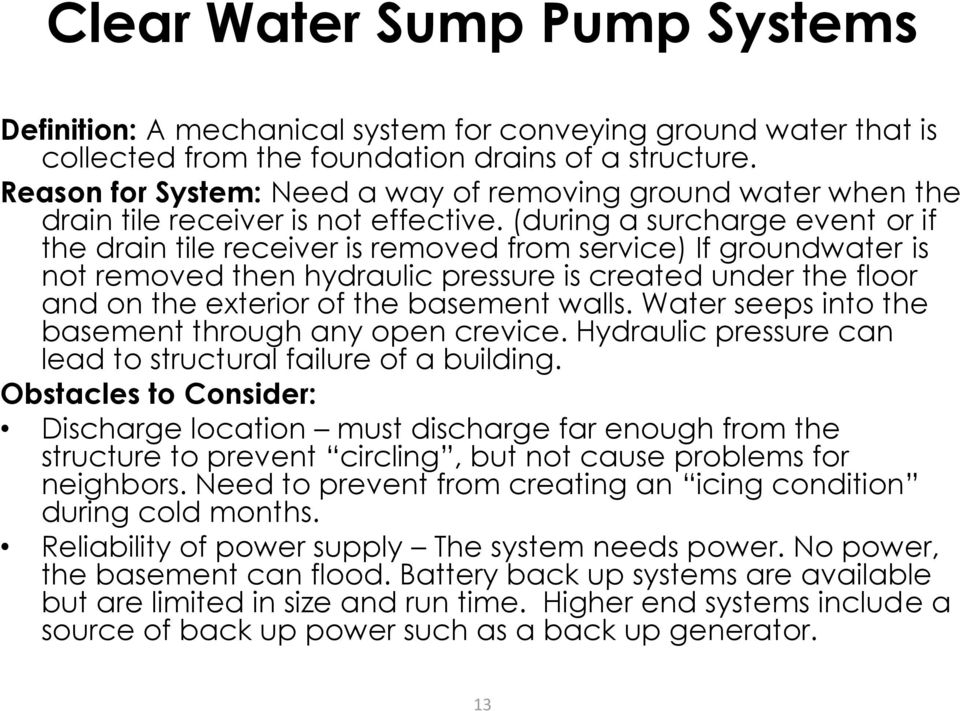 (during a surcharge event or if the drain tile receiver is removed from service) If groundwater is not removed then hydraulic pressure is created under the floor and on the exterior of the basement