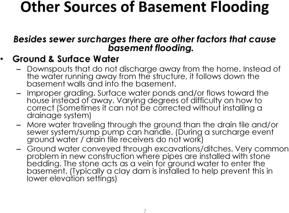 Varying degrees of difficulty on how to correct (Sometimes it can not be corrected without installing a drainage system) More water traveling through the ground than the drain tile and/or sewer