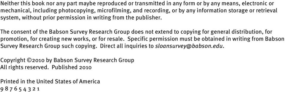 The consent of the Babson Survey Research Group does not extend to copying for general distribution, for promotion, for creating new works, or for resale.