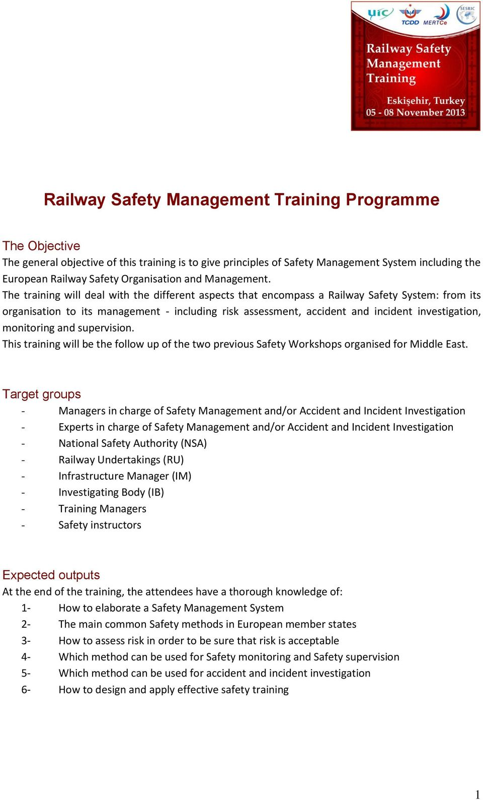 The training will deal with the different aspects that encompass a Railway Safety System: from its organisation to its management - including risk assessment, accident and incident investigation,