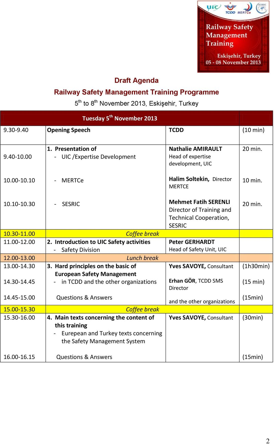 00 Coffee break 11.00-12.00 2. Introduction to UIC Safety activities - Safety Division 12.00-13.00 Lunch break 13.00-14.30 3. Hard principles on the basic of European Safety Management 14.30-14.